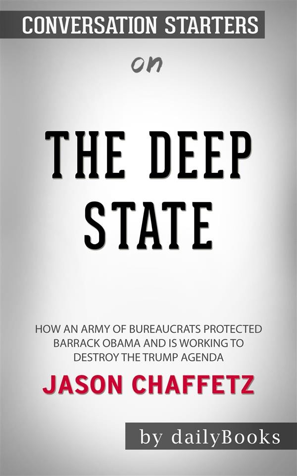 The Deep State: How an Army of Bureaucrats Protected Barack Obama and Is  Working to Destroy the Trump Agenda by Jason Chaffetz |