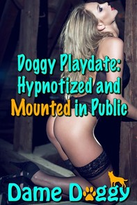 Doggy Playdate: Hypnotized and Mounted in Public - Librerie.coop