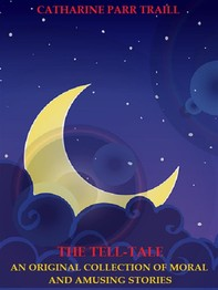The Tell-Tale: An Original Collection of Moral and Amusing Stories - Librerie.coop