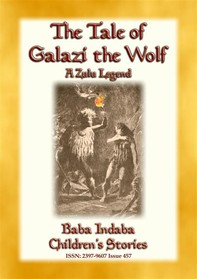 THE TALE OF GALAZI THE WOLF - a Zulu Legend - Librerie.coop