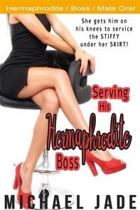 Serving His Hermaphrodite Boss - Librerie.coop