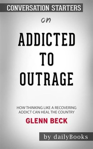 Addicted to Outrage: How Thinking Like a Recovering Addict Can Heal the Country by Glenn Beck   Conversation Starters - copertina