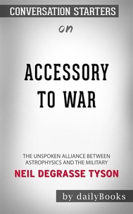 Accessory to War: The Unspoken Alliance Between Astrophysics and the Military by Neil deGrasse Tyson | Conversation Starters - copertina
