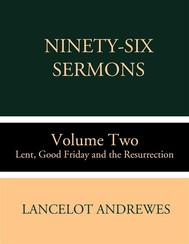 Ninety-Six Sermons: Volume Two: Lent, Good Friday and the Resurrection - copertina