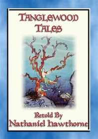 TANGLEWOOD TALES - 6 Illustrated Greek Myths Rewritten for Children - Librerie.coop