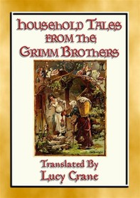 HOUSEHOLD TALES FROM THE GRIMM BROTHERS - 52 Richly Illustrated Fairy Tales - Librerie.coop