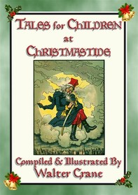TALES FOR CHILDREN AT CHRISTMASTIDE - 3 Exquisitely Illustrated Tales - Librerie.coop