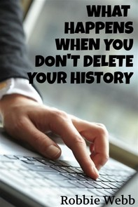 What Happens When You Don't Delete Your History - Librerie.coop