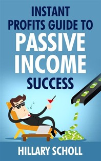 Instant Profits  Guide  To Passive Income Success - Librerie.coop