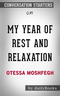 My Year of Rest and Relaxation: by Ottessa Moshfegh | Conversation Starters - Librerie.coop