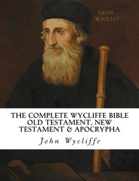 The Complete Wycliffe Bible: Old Testament, New Testament & Apocrypha - Librerie.coop