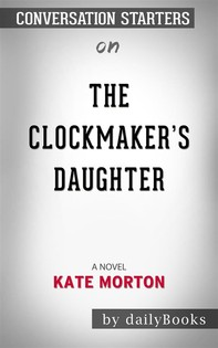 The Clockmaker's Daughter: A Novelby Kate Morton | Conversation Starters - Librerie.coop