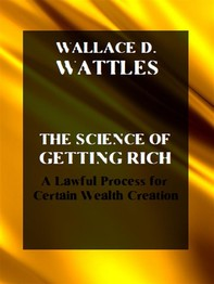 The Science of Getting Rich. A Lawful Process for Certain Wealth Creation - Librerie.coop