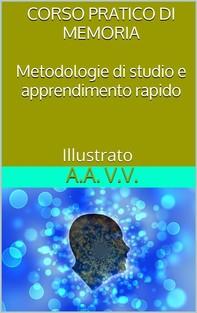 Corso pratico di memoria - Metodologie di studio e apprendimento pratico - Illustrato - Librerie.coop