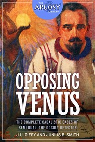 The Opposing Venus: The Complete Cabalistic Cases of Semi Dual, the Occult Detector - copertina