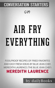 Air Fry Everything: Foolproof Recipes for Fried Favorites and Easy Fresh Ideas by Blue Jean Chef, Meredith Laurence (The Blue Jean Chef)by Meredith Laurence   Conversation Starters - copertina