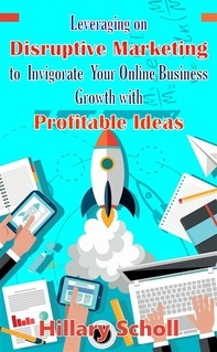 Leveraging On Disruptive Marketing To Invigorate Your Online Business Growth With Profitable Ideas - Librerie.coop