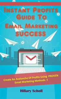 Instant Profits Guide To Email Marketing Success - Librerie.coop