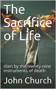 The Sacrifice of Life / slain by the twenty-nine instruments of death - copertina