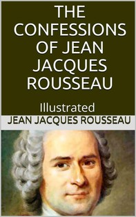 The Confessions of Jean Jacques Rousseau — Illustrated - Librerie.coop
