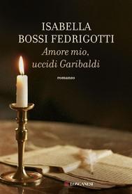 Amore mio uccidi Garibaldi - copertina