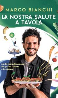 La nostra salute a tavola: La dieta mediterranea tra gusto, scienza e benessere - Librerie.coop