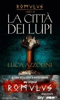 La città dei lupi (Romulus Vol. 3) - Librerie.coop