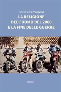 La religione dell'uomo del 2000 e la fine delle guerre - Librerie.coop