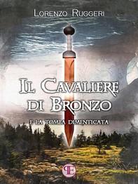 Il Cavaliere di Bronzo e la Tomba Dimenticata - Librerie.coop