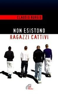Non esistono ragazzi cattivi. Esperienze educative di un prete al Beccaria di Milano - Librerie.coop