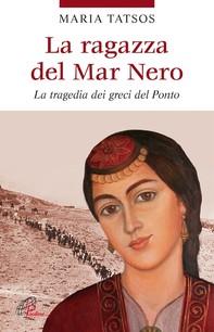 La ragazza del Mar Nero. La tragedia dei greci del Ponto - Librerie.coop
