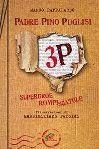 3P. Padre Pino Puglisi. Supereroe rompiscatole - Librerie.coop
