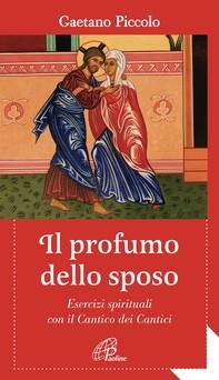 Il profumo dello sposo. Esercizi spirituali con il Cantico dei Cantici - Librerie.coop