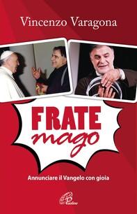 Frate Mago. Annunciare il Vangelo con gioia - Librerie.coop