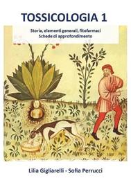 Tossicologia 1. Storia, elementi generali, fitofarmaci, schede di approfondimento - copertina
