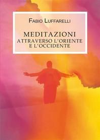 Meditazioni, attraverso l'Oriente e l'Occidente - Librerie.coop