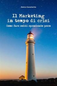 Il marketing in tempo di crisi. Come fare soldi spendendo poco - copertina