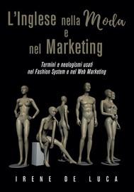 L'Inglese nella Moda e nel Marketing. Termini e neologismi usati nel Fashion System e nel Web Marketing - copertina