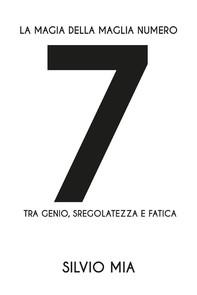 La magia della maglia numero 7 tra genio, sregolatezza e fatica - Librerie.coop