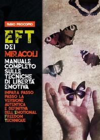 EFT dei miracoli: manuale completo sulle tecniche di libertà emotiva. Impara passo passo la versione autentica e definitiva dell - Librerie.coop