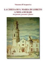 La Chiesa di Santa Maria di Loreto a Mola di Bari tra passato presente e futuro - Librerie.coop