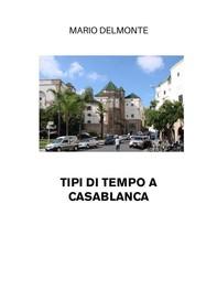 Tipi Di Tempo A Casablanca - Librerie.coop