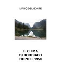 Il clima di Dobbiaco dopo il 1950 - Librerie.coop