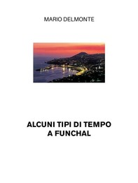 Alcuni tipi di tempo a Funchal - Librerie.coop