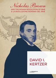 Nicholas Brown and the Roman revolution of 1848 / e la rivoluzione romana del 1848 - Librerie.coop