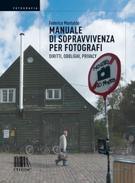 Manuale di sopravvivenza per fotografi. Diritti, obblighi, privacy - Librerie.coop