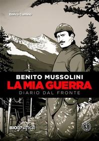 Benito Mussolini - La mia guerra - Librerie.coop