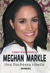 Meghan Markle. Una duchessa ribelle - Librerie.coop