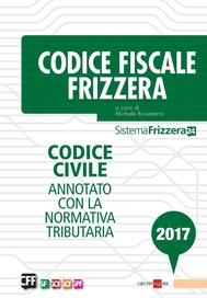 Codice Fiscale Frizzera - Codice civile annotato con la normativa tributaria 2017 - copertina