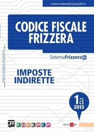 Codice Fiscale Frizzera - Imposte Indirette 1A-2013 - copertina